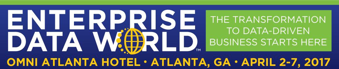 Enterprise Data World 2017, Atlanta, GA, April 2-7, 2017